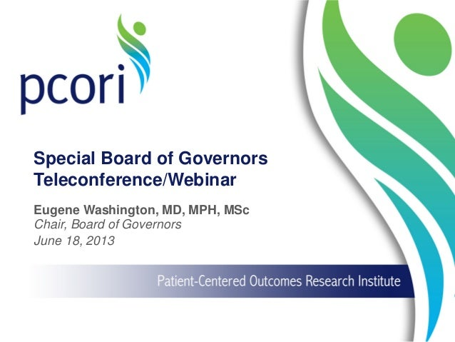 Special Board of Governors Teleconference/Webinar Eugene Washington, MD, MPH, MSc Chair, Board of Governors June 18, 2013