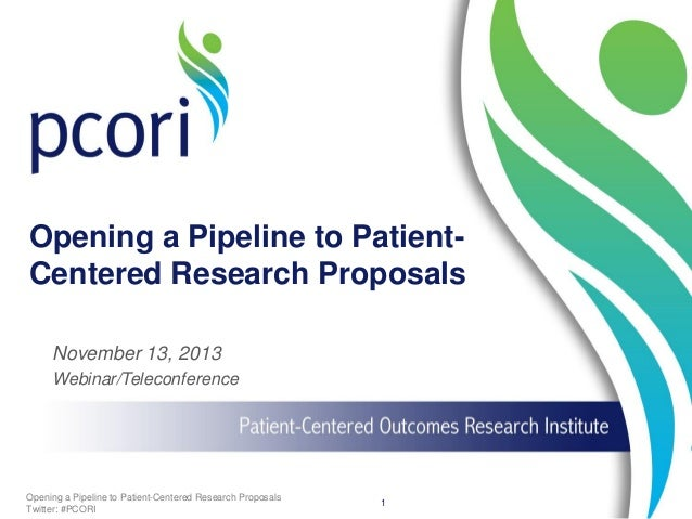 Opening a Pipeline to PatientCentered Research Proposals November 13, 2013 Webinar/Teleconference  Opening a Pipeline to P...