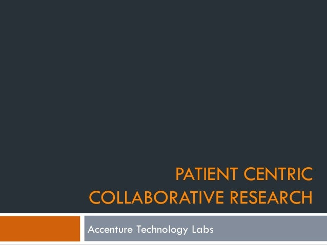 PATIENT CENTRICCOLLABORATIVE RESEARCHAccenture Technology Labs