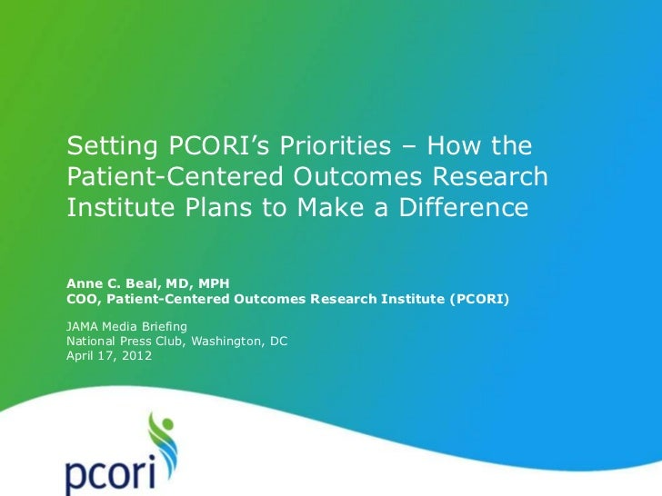 P A T IENT -CENTERED O U T C OM ES R ES EA R CH IN S T ITUTE     Setting PCORI's Priorities – How the     Patient-Centered...