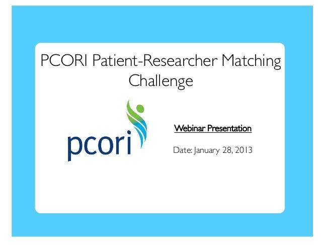 PCORI Patient-Researcher Matching           Challenge                  Webinar Presentation                  Date: Janua...