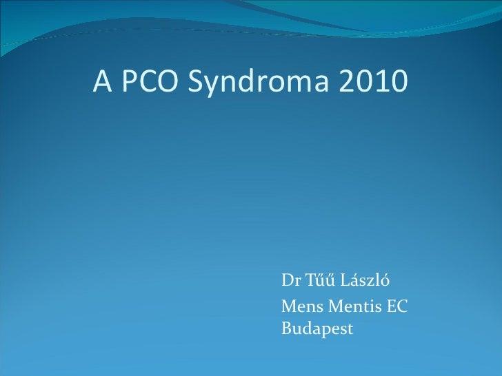 A PCO Syndroma 2010 <ul><li>Dr Tűű László </li></ul><ul><li>Mens Mentis EC  Budapest </li></ul>