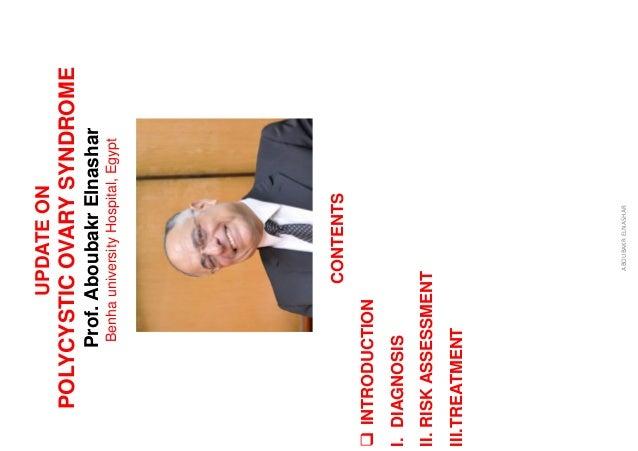 ABOUBAKR ELNASHAR UPDATE ON POLYCYSTIC OVARY SYNDROME Prof. Aboubakr Elnashar Benha university Hospital, Egypt CONTENTS ❑ ...