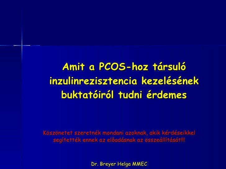 Amit a PCOS-hoz társuló inzulinrezisztencia kezelésének buktatóiról tudni érdemes Köszönetet szeretnék mondani azoknak, ak...