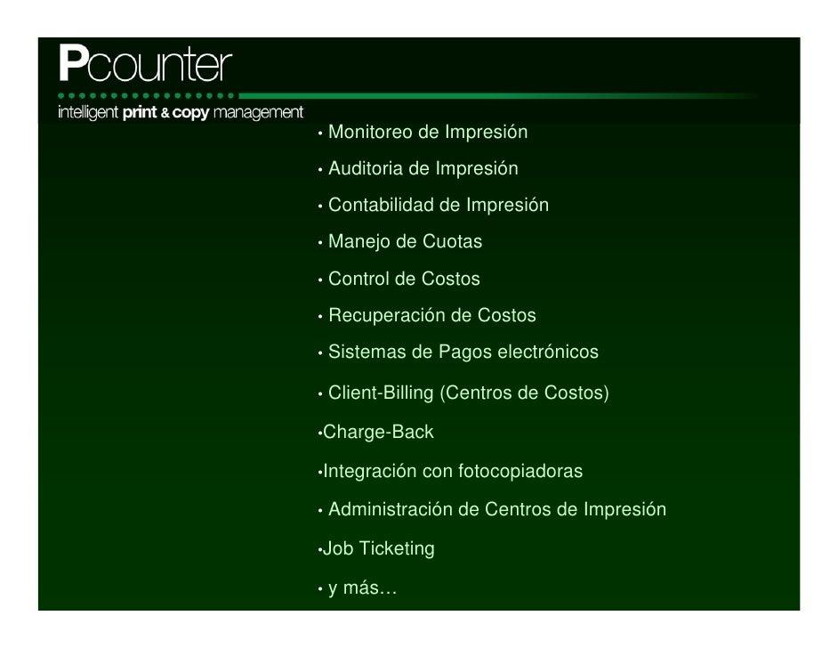 •   Monitoreo de Impresión •   Auditoria de Impresión •   Contabilidad de Impresión •   Manejo de Cuotas •   Control de Co...
