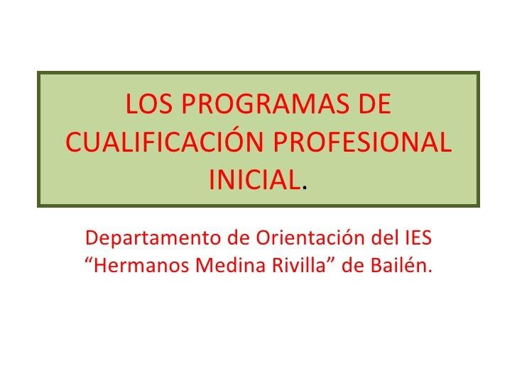 """LOS PROGRAMAS DE CUALIFICACIÓN PROFESIONAL INICIAL . Departamento de Orientación del IES """"Hermanos Medina Rivilla"""" de Bail..."""