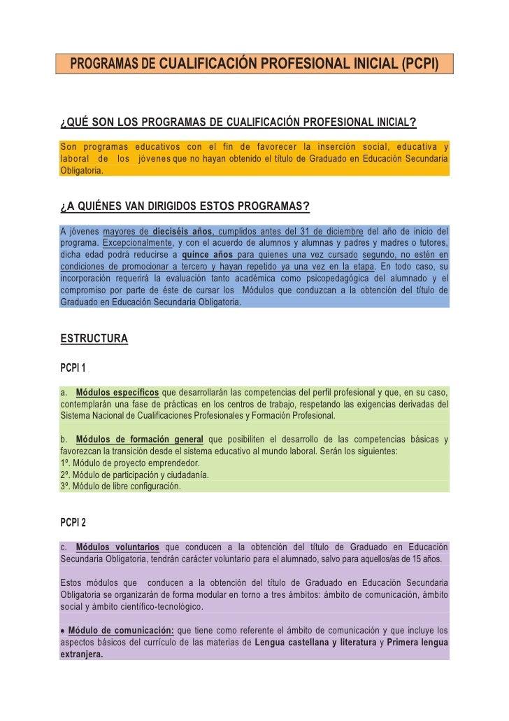 PROGRAMAS DE CUALIFICACIÓN PROFESIONAL INICIAL (PCPI)¿QUÉ SON LOS PROGRAMAS DE CUALIFICACIÓN PROFESIONAL INICIAL?Son progr...