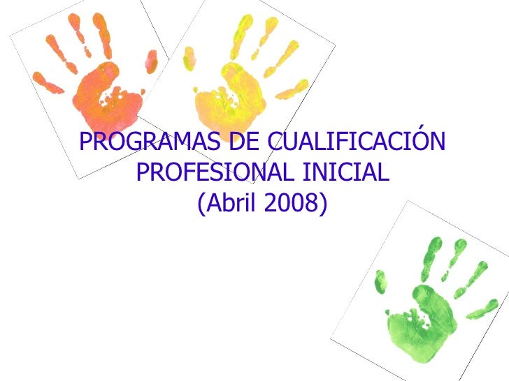 PROGRAMAS DE CUALIFICACIÓN PROFESIONAL INICIAL (Abril 2008)