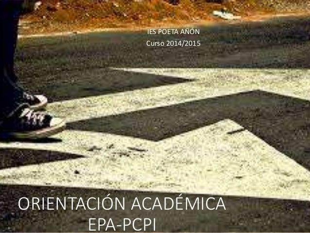 ORIENTACIÓN ACADÉMICA EPA-PCPI IES POETA AÑÓN Curso 2014/2015