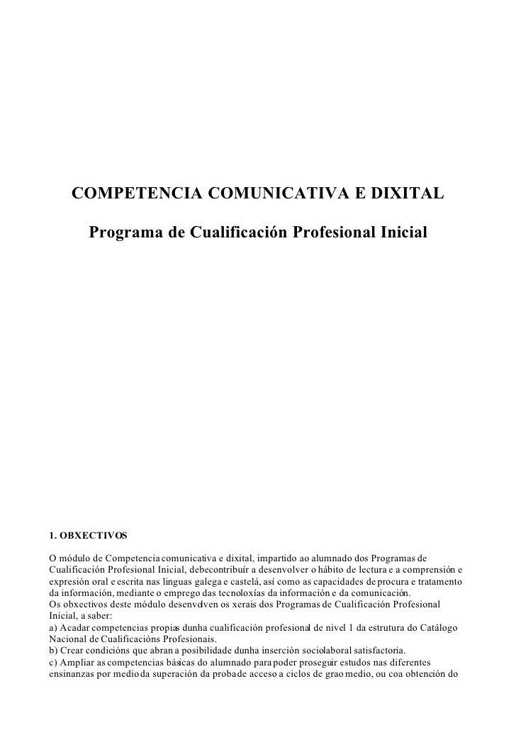 COMPETENCIA COMUNICATIVA E DIXITAL           Programa de Cualificación Profesional Inicial     1. OBXECTIVOS  O módulo de ...