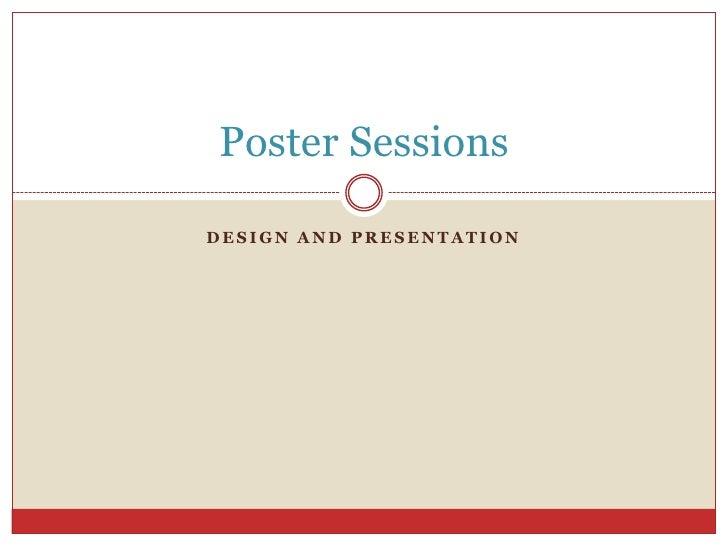 Design and Presentation<br />Poster Sessions<br />