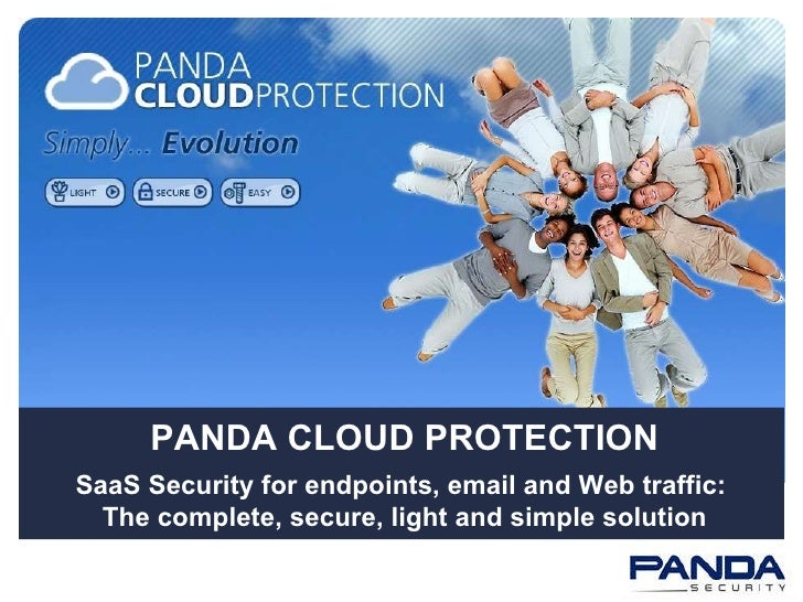 PANDA CLOUD PROTECTION SaaS Security for endpoints, email and Web traffic:  The complete, secure, light and simple solution