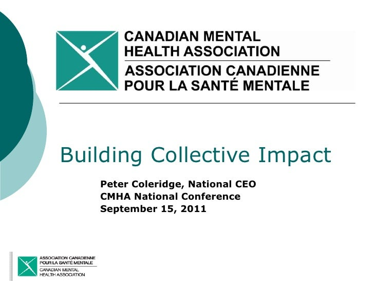 Building Collective Impact   Peter Coleridge, National CEO   CMHA National Conference   September 15, 2011
