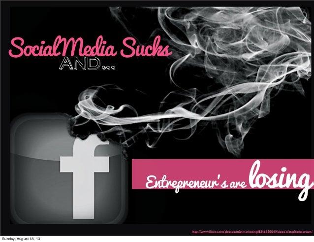 SocialMediaSucks and... Entrepreneur's are losing http://www.flickr.com/photos/mkhmarketing/8546850049/sizes/o/in/photostre...
