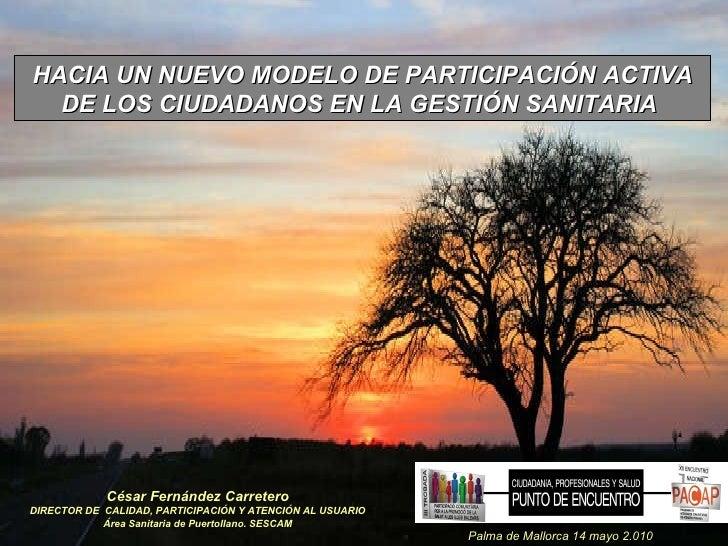 César Fernández Carretero DIRECTOR DE  CALIDAD, PARTICIPACIÓN Y ATENCIÓN AL USUARIO Área Sanitaria de Puertollano. SESCAM ...