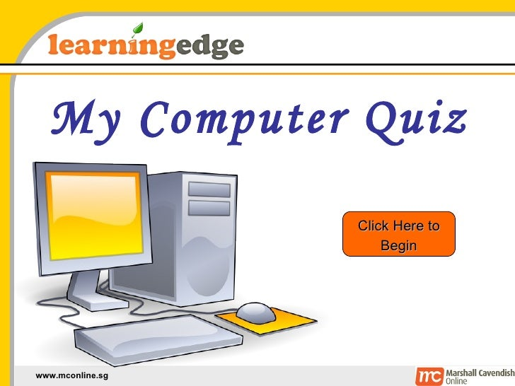 My Computer Quiz Click Here to Begin