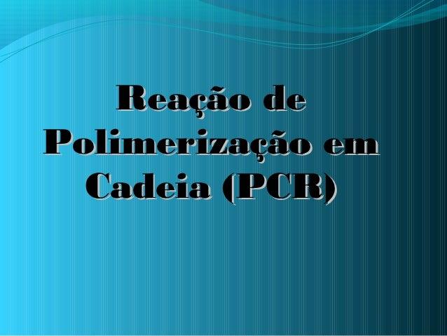 Reação dePolimerização em  Cadeia (PCR)