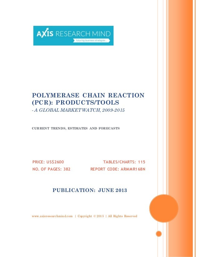 www.axisresearchmind.com | Copyright © 2013 | All Rights ReservedPOLYMERASE CHAIN REACTION(PCR): PRODUCTS/TOOLS- A GLOBAL ...