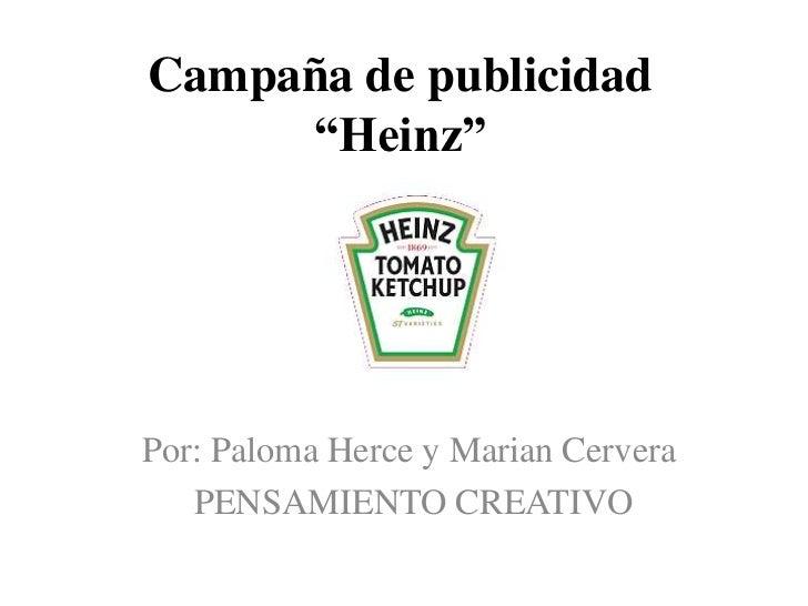 """Campaña de publicidad     """"Heinz""""Por: Paloma Herce y Marian Cervera   PENSAMIENTO CREATIVO"""