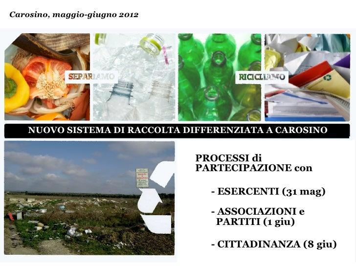 Carosino, maggio-giugno 2012    NUOVO SISTEMA DI RACCOLTA DIFFERENZIATA A CAROSINO                               PROCESSI ...