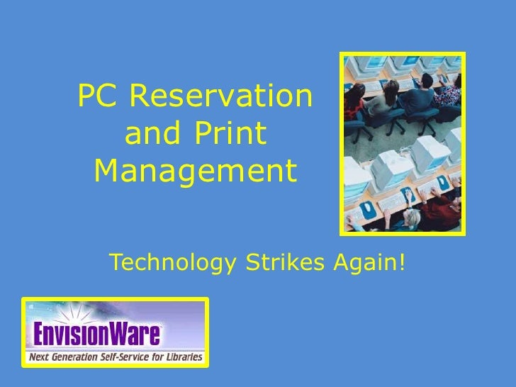 PC Reservation and Print Management<br />Technology Strikes Again!<br />