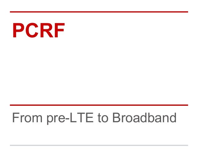 PCRF  From pre-LTE to Broadband