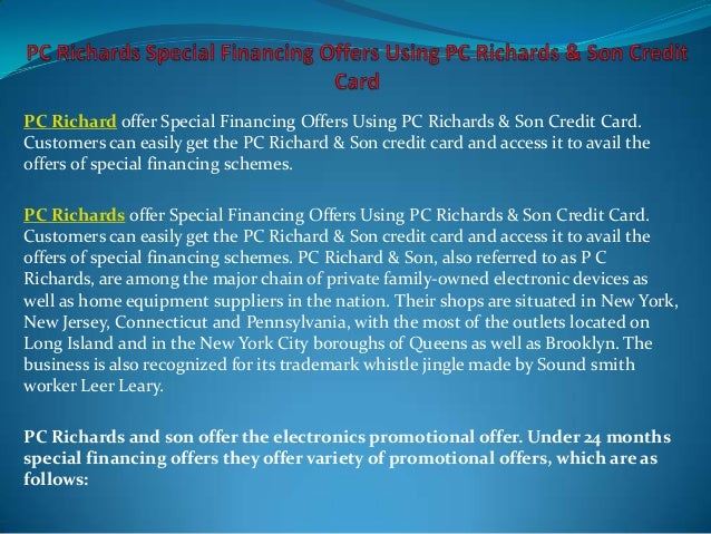 PC Richard offer Special Financing Offers Using PC Richards & Son Credit Card.Customers can easily get the PC Richard & So...