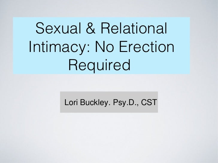 Sexual & RelationalIntimacy: No Erection      Required     Lori Buckley. Psy.D., CST