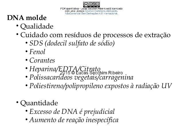 Inibidores • Derivados das próprias amostras ou do método de extração/purificação do ácido nucléico; • Fenol/álcoois • EDT...