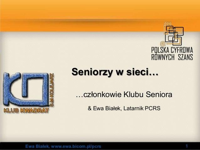 Seniorzy w sieci…                     …członkowie Klubu Seniora                           & Ewa Białek, Latarnik PCRSEwa B...