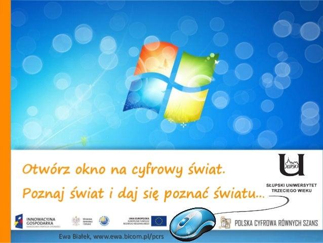 Otwórz okno na cyfrowy świat. Poznaj świat i daj się poznać światu…  Ewa Białek, www.ewa.bicom.pl/pcrs