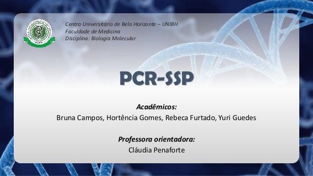PCR-SSP Acadêmicos: Bruna Campos, Hortência Gomes, Rebeca Furtado, Yuri Guedes Professora orientadora: Cláudia Penaforte C...