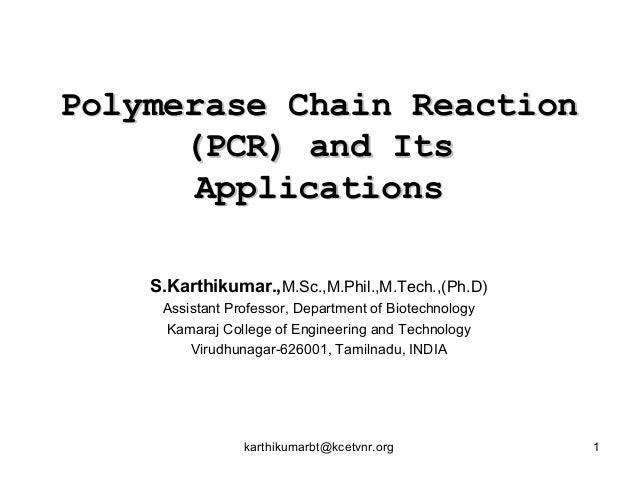 Polymerase Chain ReactionPolymerase Chain Reaction (PCR) and Its(PCR) and Its ApplicationsApplications S.Karthikumar.,M.Sc...