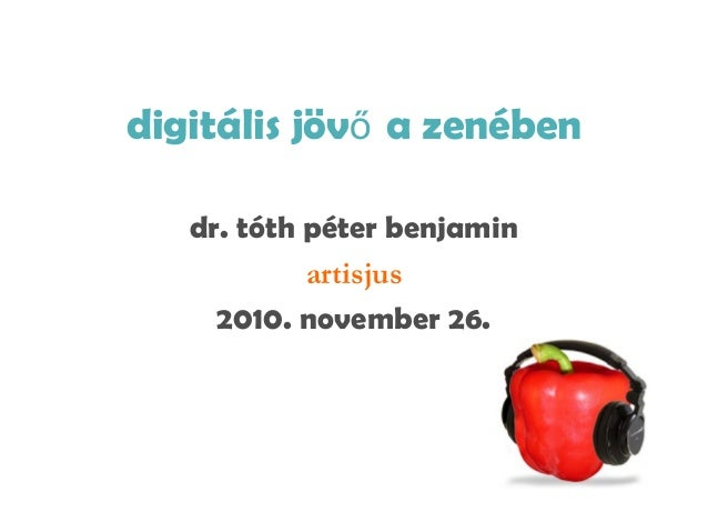 digitális jövő a zenében dr. tóth péter benjamin artisjus 2010. november 26.
