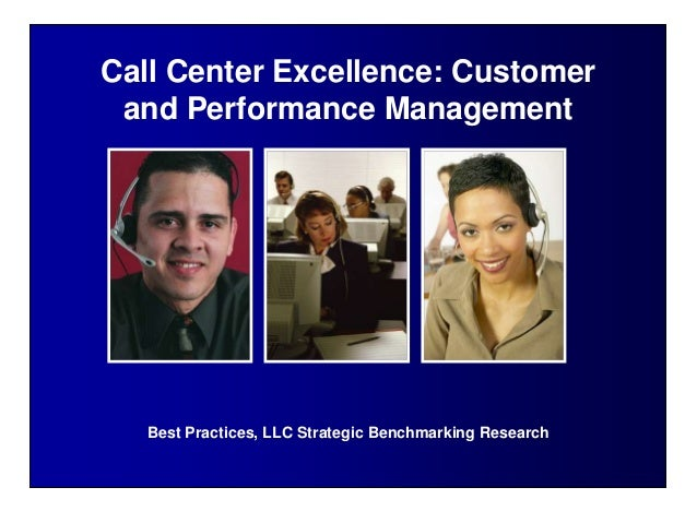 Best Practices, LLC Strategic Benchmarking ResearchCall Center Excellence: Customerand Performance Management