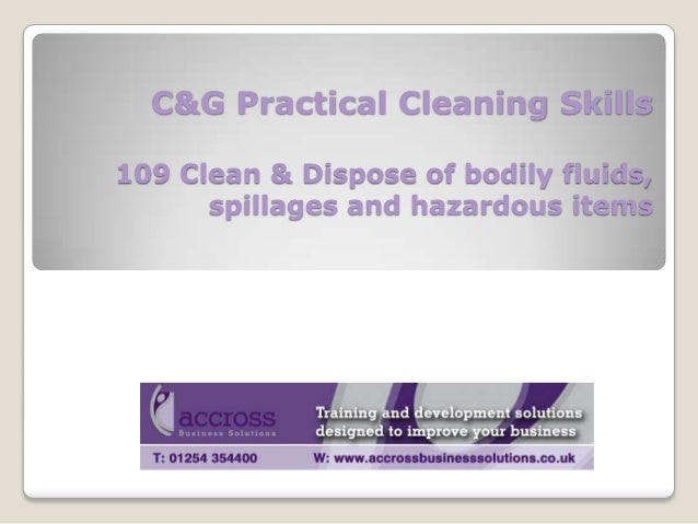 C&G Practical Cleaning Skills 109 Clean & Dispose of bodily fluids, spillages and hazardous items