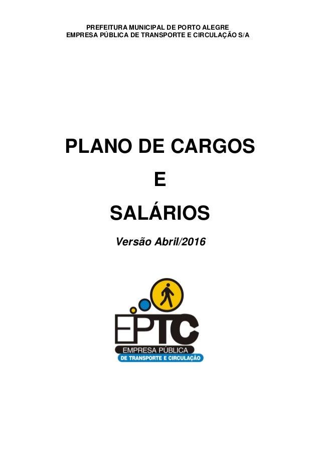 PLANO DE CARGOS E SALÁRIOS Versão Abril/2016 PREFEITURA MUNICIPAL DE PORTO ALEGRE EMPRESA PÚBLICA DE TRANSPORTE E CIRCULAÇ...