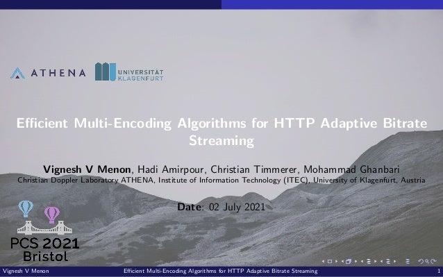 Efficient Multi-Encoding Algorithms for HTTP Adaptive Bitrate Streaming Vignesh V Menon, Hadi Amirpour, Christian Timmerer...
