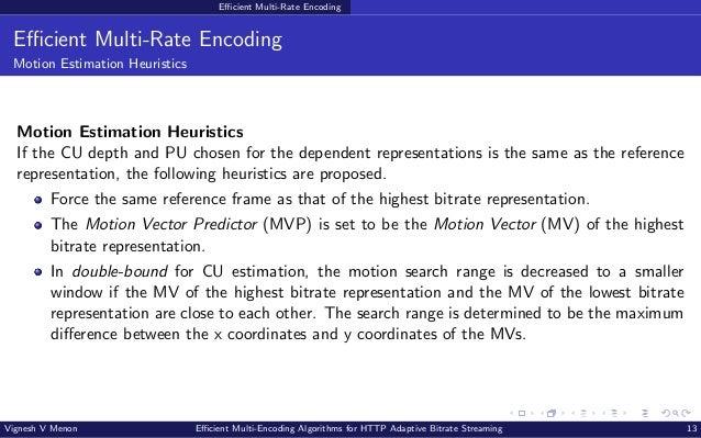 Efficient Multi-Rate Encoding Efficient Multi-Rate Encoding Motion Estimation Heuristics Motion Estimation Heuristics If t...