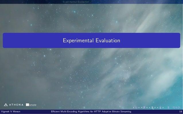 Experimental Evaluation Experimental Evaluation Vignesh V Menon Efficient Multi-Encoding Algorithms for HTTP Adaptive Bitr...
