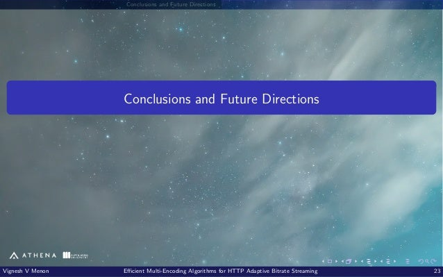 Conclusions and Future Directions Conclusions and Future Directions Vignesh V Menon Efficient Multi-Encoding Algorithms fo...