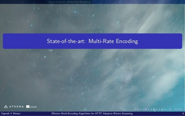 State-of-the-art: Multi-Rate Encoding State-of-the-art: Multi-Rate Encoding Vignesh V Menon Efficient Multi-Encoding Algor...