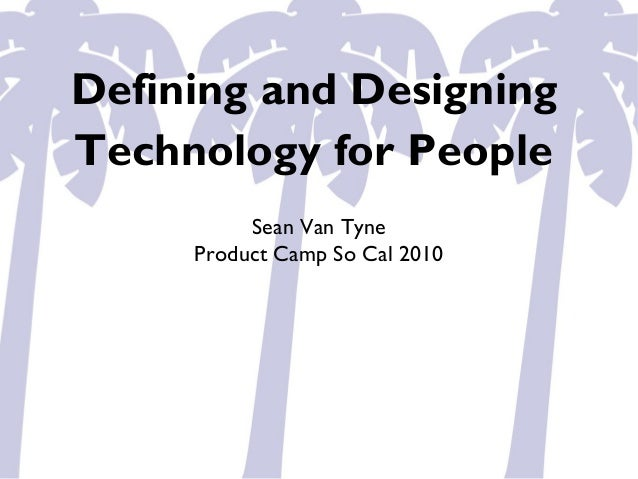 Defining and Designing Technology for People Sean Van Tyne Product Camp So Cal 2010