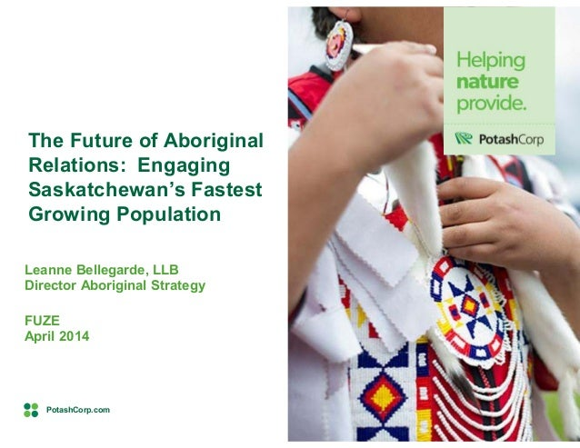 PotashCorp.com Leanne Bellegarde, LLB Director Aboriginal Strategy FUZE April 2014 The Future of Aboriginal Relations: Eng...