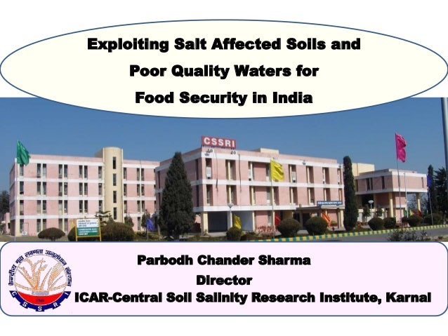 Exploiting Salt Affected Soils and Poor Quality Waters for Food Security in India Parbodh Chander Sharma Director ICAR-Cen...
