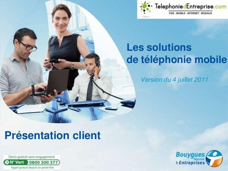 Présentation client<br />Les solutions de téléphonie mobile<br />        Version du 4 juillet 2011 <br />