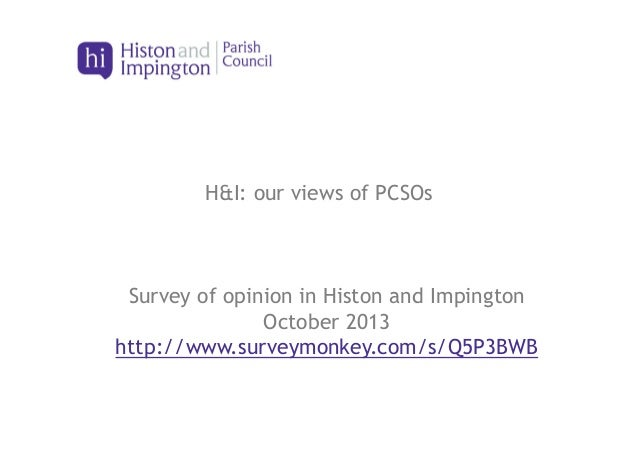 H&I: our views of PCSOs  Survey of opinion in Histon and Impington October 2013 http://www.surveymonkey.com/s/Q5P3BWB