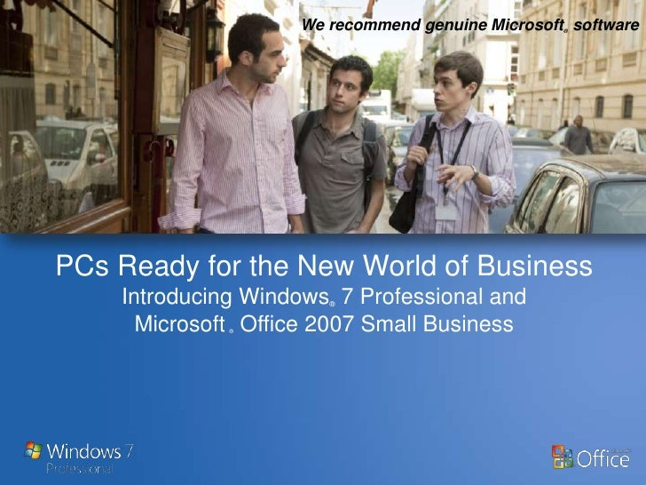 PCs Ready for the New World of Business - Introducing Windows® 7 Professional and  Microsoft ® Office 2007 Small Business