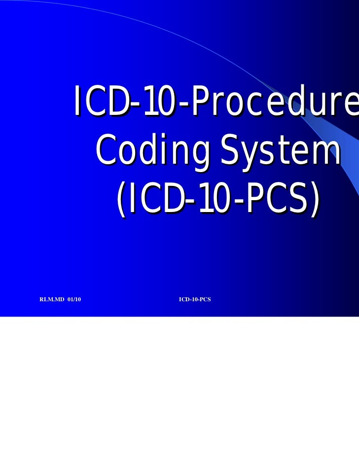 ICD-10-Procedure          Coding System           (ICD-10-PCS)RLM.MD 01/10   ICD-10-PCS   1