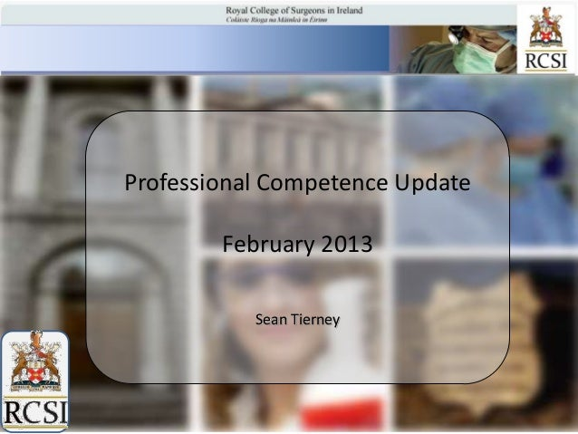 Professional Competence Update                      February 2013                         Sean Tierneypcs.rcsi.ie         ...